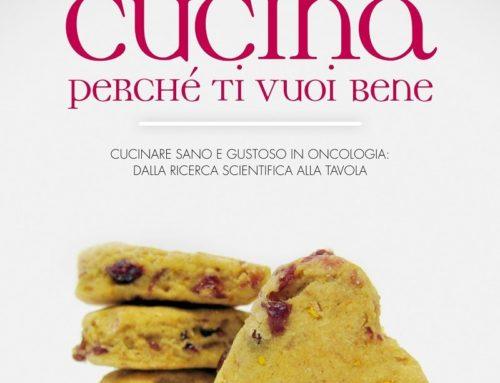 """""""Cucina perché ti vuoi bene""""é il nostro libro dedicato alla nutrizione oncologica, dalla teoria alle ricette."""